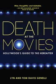Death at the Movies - Hollywood's Guide to the Hereafter ebook by Lyn Davis Genelli,Tom Davis Genelli
