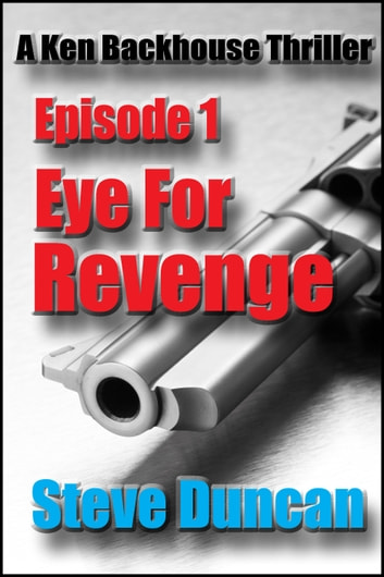Eye for Revenge: A Ken Backhouse Thriller ebook by Steve Duncan