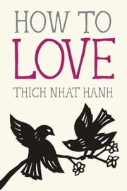 How to Love ebook by Thich Nhat Hanh, Jason DeAntonis
