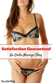 Satisfaction Guaranteed: An Erotic Massage Story ebook by Ava Sterling