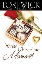 White Chocolate Moments ebook by Lori Wick