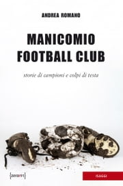 Manicomio Football Club ebook by Andrea Romano