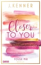 Closer to you (1): Folge mir - Roman ebook by