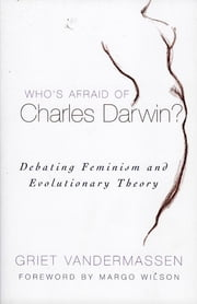 Who's Afraid of Charles Darwin? - Debating Feminism and Evolutionary Theory ebook by Griet Vandermassen,Margo Wilson