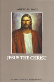 Jesus The Christ ebook by James Edward Talmage