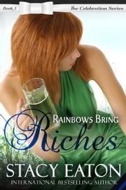 Rainbows Bring Riches ebook by Stacy Eaton