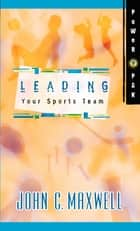 PowerPak Collection Series: Leading Your Sports Team eBook by John C. Maxwell