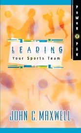 PowerPak Collection Series: Leading Your Sports Team - Leading Your Sports Team ebook by John C. Maxwell