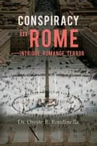 Conspiracy in Rome---Intrigue, Romance, Terror ebook by Dr. Oreste R. Rondinella