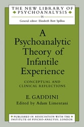 A Psychoanalytic Theory of Infantile Experience - Conceptual and Clinical Reflections ebook by Eugenio Gaddini,Adam Limentani