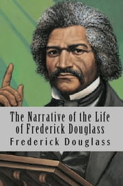 The Narrative of the Life of Frederick Douglass ebook by Frederick Douglass