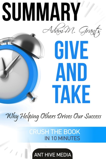 Adam M. Grant's Give and Take Why Helping Others Drives Our Success Summary ebook by Ant Hive Media