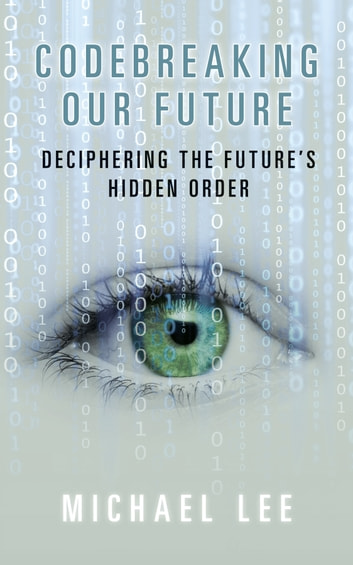Codebreaking our future - Deciphering the future's hidden order ebook by Michael Lee