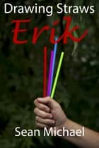 Drawing Straws: Erik ebook by Sean Michael