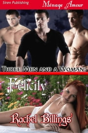 Three Men and a Woman: Felicity ebook by Rachel Billings