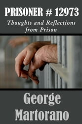 Prisoner #12973 Thoughts and Reflections from Prison by George Martorano ebook by George Martorano
