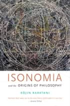 Isonomia and the Origins of Philosophy ebook by Kojin Karatani, Joseph A. Murphy