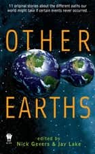 Other Earths ebook by Nick Gevers,Jay Lake