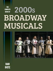 The Complete Book of 2000s Broadway Musicals ebook by Dan Dietz