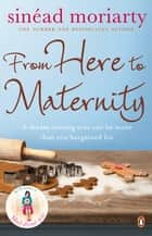 From Here to Maternity - Emma and James, Novel 3 eBook by Sinéad Moriarty
