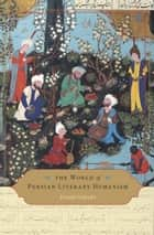 The World of Persian Literary Humanism ebook by Hamid Dabashi