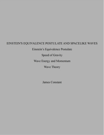 Einstein's Equivalence Postulate and Spacelike Waves ebook by James Constant