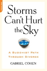 The Storms Can't Hurt the Sky - The Buddhist Path through Divorce ebook by Gabriel Cohen