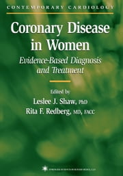 Coronary Disease in Women - Evidence-Based Diagnosis and Treatment ebook by Leslee J. Shaw,Rita F. Redberg