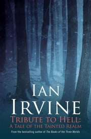 Tribute to Hell: a Tale of the Tainted Realm ebook by Ian Irvine