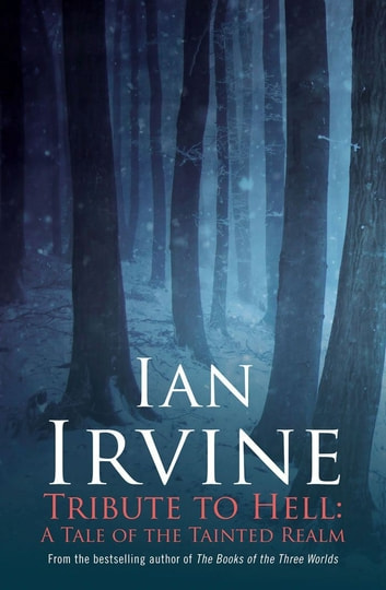 Tribute to Hell - a Tale of the Tainted Realm ebook by Ian Irvine
