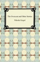 The Overcoat and Other Stories ebook by Nikolai Gogol
