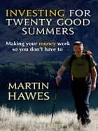 Investing for 20 Good Summers ebook by Martin Hawes