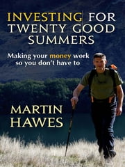 Investing for 20 Good Summers - Making your money work so you don't have to ebook by Martin Hawes