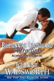 Billionaire Bodyguard Attraction - Billionaire Bodyguards, #1 ebook by Joanne Wadsworth