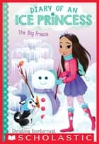The Big Freeze (Diary of an Ice Princess #4) ebook by Christina Soontornvat
