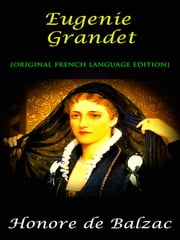 Eugenie Grandet - Original French Language Edition ebook by Honore de Balzac