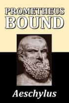 Prometheus Bound and The Seven Against Thebes by Aeschylus ebook by Aeschylus
