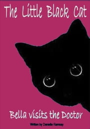 The Little Black Cat: Bella visits the Doctor ebook by Danielle Ramsay