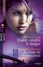 Quand viendra le danger - Au nom de l'innocence ebook by Kathleen Long,Jacqueline Diamond