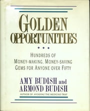 Golden Opportunities - Hundreds Of Money-Making, Money-Saving Gems For Anyone Over Fifty ebook by Amy Budish,Budish Armond