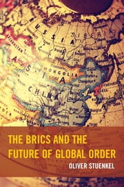 The BRICS and the Future of Global Order ebook by Oliver Stuenkel