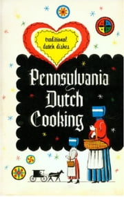 Pennsylvania Dutch Cookery, proven recipes for traditional Pennsylvania Dutch foods ebook by anonymous