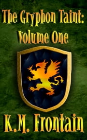 The Gryphon Taint: Volume One ebook by K.M. Frontain