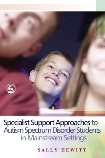 Specialist Support Approaches to Autism Spectrum Disorder Students in Mainstream Settings eBook by Sally Hewitt