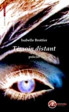 Témoin distant - Roman policier ebook by Isabelle Brottier