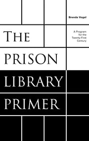 The Prison Library Primer - A Program for the Twenty-First Century ebook by Brenda Vogel