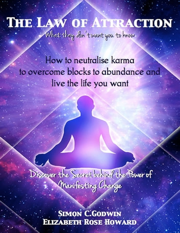 The Law of Attraction: What They Don't Want You to know - How to overcome blocks to abundance and live the life you want ebook by Simo C. Godwin,Elizabeth Rose Howard