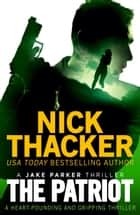 The Patriot - A heart-pounding and gripping thriller ebook by Nick Thacker