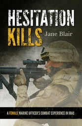 Hesitation Kills - A Female Marine Officer's Combat Experience in Iraq ebook by Jane Blair