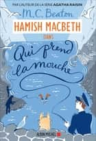 Hamish Macbeth 1 - Qui prend la mouche eBook by M. C. Beaton
